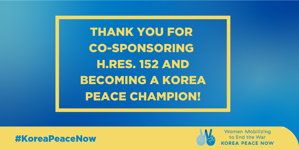 Thank you for co-sponsoring H.Res. 152 and becoming a Korea Peace Champion!